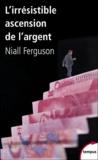 Niall Ferguson - L'irrésistible ascension de l'argent - De Babylone à Wall Street.