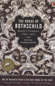 Niall Ferguson - The House of Rothschild - Book 1, Money's Prophets 1798-1848.