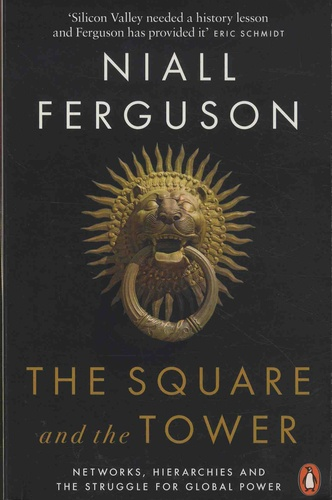 Niall Ferguson - The Square and the Tower - Networks, Hierarchies and the Struggle for Global Power.