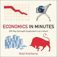 Niall Kishtainy - Economics in Minutes - 200 Key Concepts Explained in an Instant.