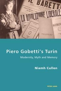 Niamh Cullen - Piero Gobetti's Turin - Modernity, Myth and Memory.