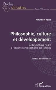 Niamkey-Koffi - Philosophie, culture et développement - De l'esthétique nègre à l'impensé philosophique des langues.