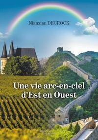 Nianxian Decrock - Une vie arc-en-ciel d'est en ouest.