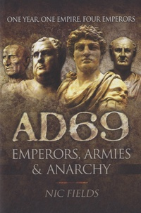 Nic Fields - AD69, Emperors, Armies and Anarchy.