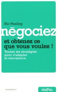 Nic Peeling et Kiran Vyas - Négociez et obtenez ce que vous voulez !.