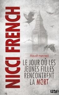 Nicci French - Maudit mercredi - Le jour où les jeunes filles rencontrent la mort.