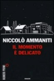 Niccolo Ammaniti - Il momento è delicato.