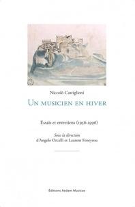 Niccolo Castiglioni - Un musicien en hiver - Essais et entretiens (1956-1996).