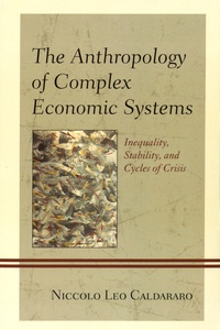 Niccolo Leo Caldararo - The Anthropology of Complex Economic Systems - Inequality, Stability, and Cycles of Crisis.