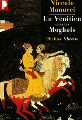 Niccolo Manucci - Un Vénitien chez les Moghols.