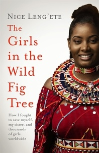 Nice Leng'ete - The Girls in the Wild Fig Tree - How One  Girl Fought to Save Herself, Her Sister and Thousands of Girls Worldwide.