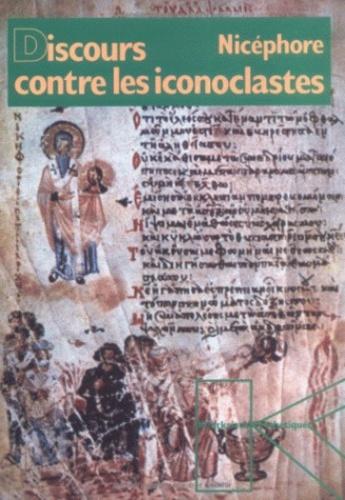 Nicéphore - Discours contre les iconoclastes.