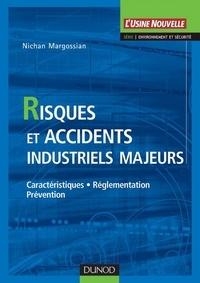 Nichan Margossian - Risques et accidents industriels majeurs - Caractéristiques, réglementation, prévention.