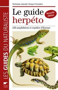 Nicholas Arnold et Denys Ovenden - Le guide herpéto - 228 amphibiens et reptiles d'Europe.