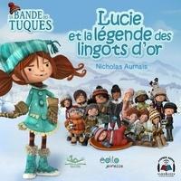 Nicholas Aumais et Sophie Cadieux - Coffret La bande des tuques  : Lucie et la légende des lingots d'or.