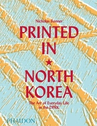 Printed in North Korea - The Art of Everyday Life in the DPRK.pdf