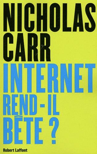 Internet rend-il bête ?. Réapprendre à lire et à penser dans un monde fragmenté