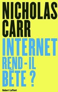 Nicholas Carr - Internet rend-il bête ? - Réapprendre à lire et à penser dans un monde fragmenté.