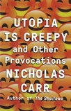 Nicholas Carr - Utopia is Creepy and Other Provocations.