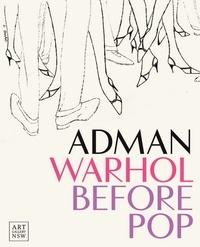 Nicholas Chambers et Blake Gopnik - Adman - Warhol Before Pop.