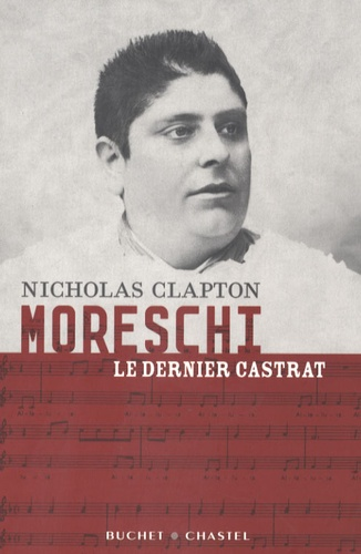 Nicholas Clapton - Moreschi, le dernier castrat.