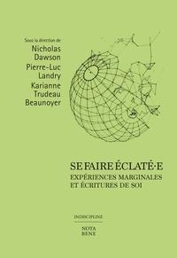 Nicholas Dawson et Pierre-Luc Landry - Se faire éclaté·e - Expériences marginales et écritures de soi.