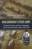Nicholas Dorrell - Marlborough's Other Army - The British Army and the Campaigns of the First Peninsula War, 1702-1712.