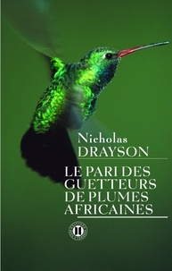 Nicholas Drayson - Le pari des getteurs de plumes africaines.