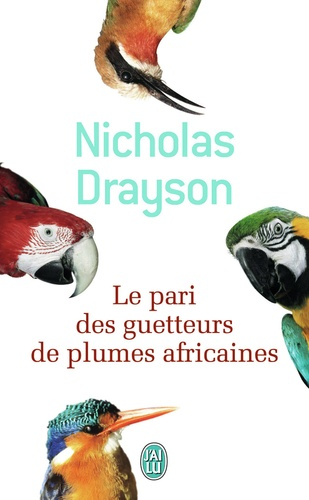 Nicholas Drayson - Le pari des guetteurs de plumes africaines.