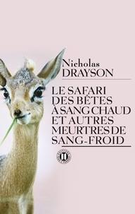 Nicholas Drayson - Le safari des bêtes à sang chaud et autres meurtres de sang-froid.
