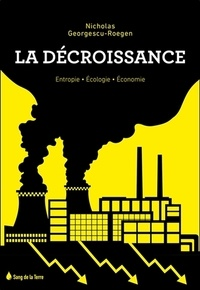 Nicholas Georgescu-Roegen - La décroissance - Entropie, écologie, économie.