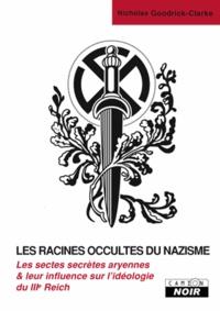 Nicholas Goodrick-Clarke - Les racines occultes du nazisme - Les sectes secrètes aryennes et leur influence sur l'idéologie nazie.