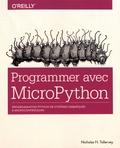 Nicholas H. Tollervey - Programmer avec MicroPython - Programmation Python de systèmes embarqués à microcontrôleurs.