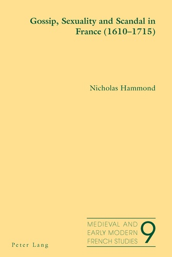 Nicholas Hammond - Gossip, Sexuality and Scandal in France (1610-1715).