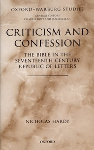 Nicholas Hardy - Criticism and Confession - The Bible in the Seventeenth Century Republic of Letters.