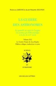Nicholas Jardine et Alain-Philippe Segonds - La guerre des astronomes - Volume 2, Le Contra Ursum de Jean Kepler en 2 volumes.