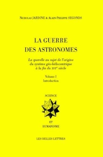 Nicholas Jardine et Alain-Philippe Segonds - La Guerre des astronomes - Volume 1, Introduction.