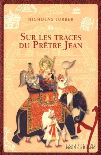 Nicholas Jubber - Sur les traces du prêtre Jean.