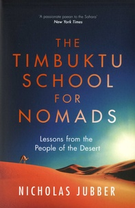 Nicholas Jubber - The Timbuktu School for Nomads - Lessons from the People of the Desert.