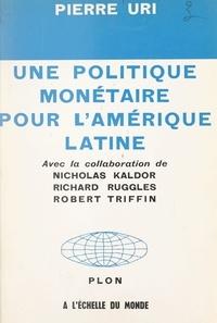 Nicholas Kaldor et Richard Ruggles - Une politique monétaire pour l'Amérique latine.
