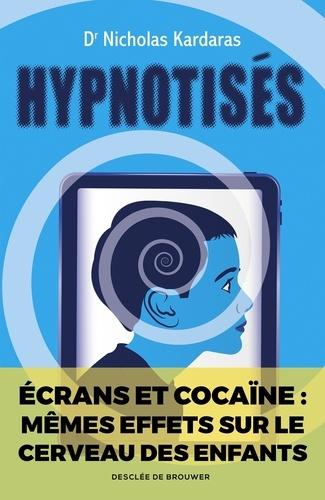 Nicholas Kardaras - Hypnotisés - Les effets des écrans sur le cerveau des enfants.