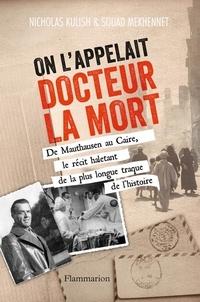 Nicholas Kulish et Souad Mekhennet - On l'appelait Docteur la Mort - De Mauthausen au Caire, le récit haletant de la plus longue traque de l'histoire.