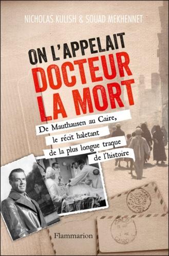 On l'appelait Docteur la Mort. De Mauthausen au Caire, le récit haletant de la plus longue traque de l'histoire