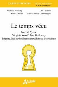Nicholas Manning et Léa Thalmard - Le temps vécu - Nerval, Sylvie ; Virginia Woolf, Mrs Dalloway ; Bergson, Essai sur les données immédiates de la conscience.