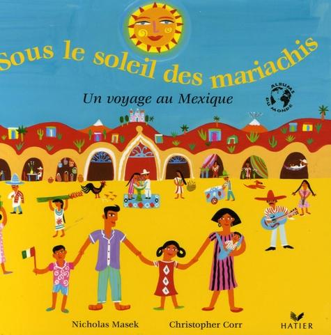 Nicholas Masek et Christopher Corr - Sous le soleil des mariachis - Un voyage au Mexique.