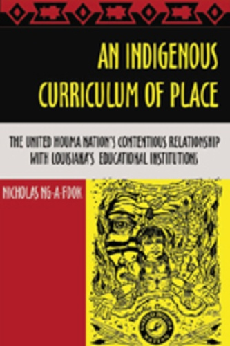Nicholas Ng-a-fook - An Indigenous Curriculum of Place - The United Houma Nation's Contentious Relationship with Louisiana's Educational Institutions.