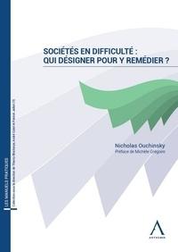 Nicholas Ouchinsky - Sociétés en difficulté : qui désigner pour y remédier ?.