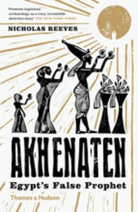 Nicholas Reeves - Akhenaten - Egypt's false prophet.