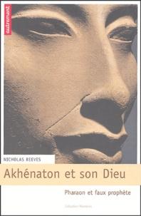 Akhenaton et son dieu - Pharaon et faux prophète.pdf