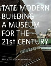 Nicholas Serota et Chris Dercon - Tate modern building : a museum for the twenty  first century.
